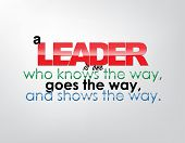 stock photo of motivational  - A leader is one who knows the way goes the way and shows the way - JPG