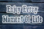 Enjoy Every Moment Of Life Concept
