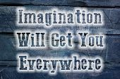 Imagination Will Get You Everywhere Concept