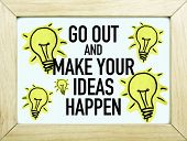 Go Out and Make Your Ideas Happen
