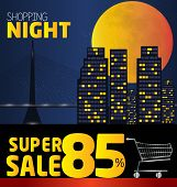 Shopping Night , Discount Of 85 Percent. Vector City At Night. Vector Banner Discount Of 85 Percent.