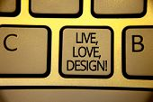 Word Writing Text Live, Love, Design Motivational Call. Business Concept For Exist Tenderness Create poster
