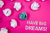 Text Sign Showing Have Big Dreams Motivational Call. Conceptual Photo Future Ambition Desire Motivat poster