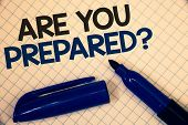 Handwriting Text Writing Are You Prepared Question. Concept Meaning Ready Preparedness Readiness Ass poster