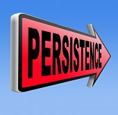 Persistence Never stop or quit! keep on trying, try again untill you succeed, never give up hope for success.