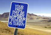 picture of past future  - Your Past May Be Cloudy But Your Future is Sunny sign with a desert background - JPG