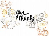 Give Thanks. Happy Thanksgiving Illustration. Handwritten Give Thanks Text And Simple Pumpkins,leave poster