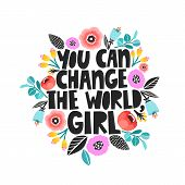 You Can Change The World, Girl - Handdrawn Illustration. Feminism Quote Made In Vector. Woman Motiva poster