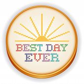 Best Day Ever Cross Stitch Embroidery, Sewing Hoop