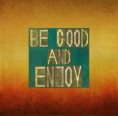 Be good and enjoy