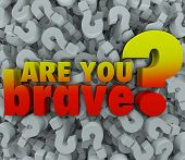 Are You Brave 3d words on a background of question marks to illustrate asking if someone is daring,