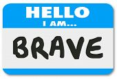 Hello I am Brave words on a blue name tag or sticker announcing you are courageous, bold, daring and