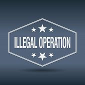 image of illegal  - illegal operation hexagonal white vintage retro style label - JPG