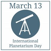 International Planetarium Day. March 13. March Holiday Calendar. Telescope Icon. Silhouette Of Teles poster
