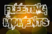 Fleeting Moments Word On Vintage Bokeh Background, Concept