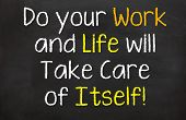 Do your Work and Life will...