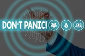 Writing Note Showing Don T Panic. Business Photo Showcasing Suddenly Feel So Worried Or Frightened T poster