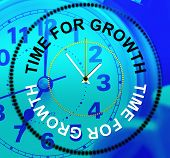 Time For Growth Shows Gain Development And Growing