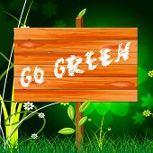 Go Green Indicates Eco Friendly And Conservation