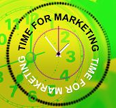 Time For Marketing Represents E-commerce Commerce And Selling