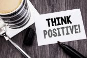 Handwriting Announcement Text Showing Think Positive. Business Concept For Positivity Attitude Writt poster