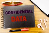 Handwriting Announcement Text   Confidential Data. Business Concept For Secret Protection Written On poster