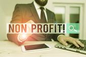 Word Writing Text Non Profit. Business Concept For Not Making Or Conducted Primarily To Make Profit  poster