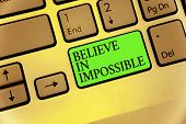 Writing Note Showing Believe In Impossible. Business Photo Showcasing You Can Do It Everything Is Po poster