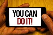 Text Sign Showing You Can Do It Motivational Call. Conceptual Photo Inspirational Message Motivation poster