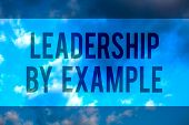 Handwriting Text Leadership By Example. Concept Meaning Becoming Role Model For People Have Great Qu poster