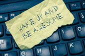 Text Sign Showing Wake Up And Be Awesome. Conceptual Photo Rise Up And Shine Start The Day Right And poster