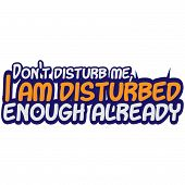 Funny Text Quote Design Don't Disturb Me