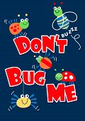 Don't Bug Me Little Bugs
