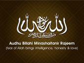 Arabic Islamic calligraphy of dua(wish) Audhu Billahi Minashaitanir Rajeem (fear of Allah brings intelligence, honesty and love) on abstract background.