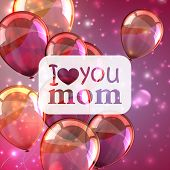 I love you mom. Abstract holiday background with sparkles and colorful balloons. Mothers day concept
