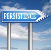Persistence keep going and trying will pay off! Never stop or quit!  try again untill you succeed, never give up hope for success.