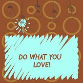 Text Sign Showing Do What You Love. Conceptual Photo Positive Desire Happiness Interest Pleasure Hap poster