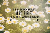 Monday Inspirational Greeting - Its Monday, Dont Forget To Be Awesome. Retro Styled Blurry Backgrou poster