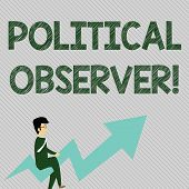 Text Sign Showing Political Observer. Conceptual Photo Communications Demonstrating Who Surveys The  poster