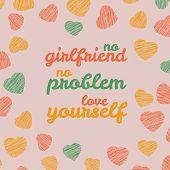 'No girlfriend. No problem. Love yourself' Selfish Valentine's Day Card.